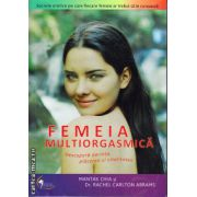 Femeia multiograsmica - descopera-ti dorinta , placerea si vitalitatea ( editura : Venusiana , autor : Mantak Chia , ISBN 978-973-88634-6-0 )