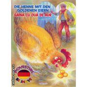 Die Henne mit den Goldenen Eiern: Gaina cu oua de aur - poveste bilingva romana - germana ( editura: Girasol, ISBN 978-606-525-466-4 )
