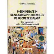 Ingeniozitate in rezolvarea problemelor de geometrie plana ( editura: Sitech, autor: Valerica Pometescu, ISBN 978-606-530-547-3 )