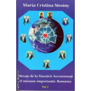 Mesaje de la Maestrii Ascensionati - o misiune importanta : Romania , vol I ( editura : Agni Mundi , autor : Maria Cristina Stroiny , ISBN 978-606-93470-1-0 )