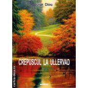 Crepuscul la Ullervad ( editura : Sitech , autor : Iulian Chivu , ISBN 978-606-11-4004-6 )