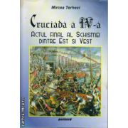 Cruciada a IV - a - actul final al schismei dintre Est si Vest ( editura : Sitech , autor : Mircea Terheci , ISBN 978-606-11-3918-7 )