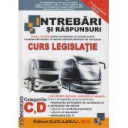 Intrebari si raspunsuri: curs legislatie categoriile C si D ( editura: Radulescu, ISBN 978-606-92887-3-3 )