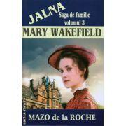 Jalna - Mary Wakefield ( editura: Lider, autor: Mazo de la Roche, ISBN 978-973-629-330-6 )