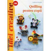 Quilling pentru copii ( editura : Casa , autor : Gudrun Schmitt , ISBN 978-606-8527-42-0 )