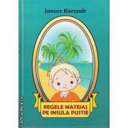 Regele Mateias pe insula pustie ( editura: BCC Publishing, autor: Janusz Korczak, ISBN 978-606-93000-5-3 )