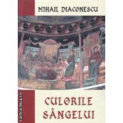 Culorile sangelui ( Editura : Alcor , Autor : Mihail Diaconescu ISBN 973-8160-13-8 )