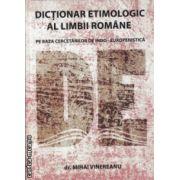 Dictionar etimologic al limbii romane pe baza cercetarilor de indo - europenistica ( Editura: Alcor, Autor: Dr. Mihai Vinereanu ISBN 9789738160347 )