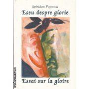 Eseu despre glorie / Essai sur la gloire ( Editura : Alcor , Autor : Spiridon Popescu , ISBN 973-98341-3-2 )