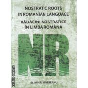 Radacini nostratice in limba romana / Nostratic Roots in Romanian Language ( Editura: Alcor, Autor: Dr. Mihai Vinereanu ISBN 978-973-8160-40-8 )