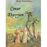 Omar Khayyam in romana si franceza ( Editura : Alcor , Autor : Paula Romanescu ,ISBN 978-973-8160-74-3 )