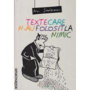 Texte care n-au folosit la nimic ( editura: Allfa, Autor: Alex. Stefanescu ISBN 978-973-724-831-2 )