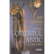 Initiere in Orientul Mijlociu ( Editura : Corint , Autor : Jean Botterro ISBN 978-973-135-733-1 )