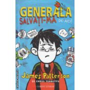 Generala salvati-ma de aici ( Editura : Corint Junior , Autor : James Patterson ISBN 978-973-128-433-0 )