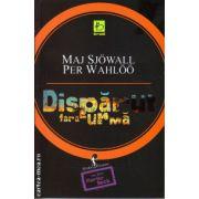 Disparut fara urma ( editura : Allfa , autor : Maj Sjowall , Per Wahloo , ISBN 978-973-724-601-1 )