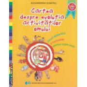 Cartea despre evolutia activitatilor omului ( Editura : Didactica si Pedagogica , Autor : Alexandrina Dumitru ISBN 978-973-3-3549-7 )
