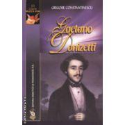 Gaetano Donizetti ( Editura : Didactica si Pedagogica , Autor : Grigore Constantinescu ISBN 978-73-30-3358-5 )