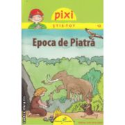 Pixi stie - tot Epoca de Piatra ( Editura: Galaxia Copiilor, ISBN 978-606-8434-83-4 )