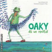 Oaky da un recital ( Editura: Galaxia Copiilor, Autor: Martin Zick, Georgiana Chitac, ISBN 978-606-8434-56-8 )