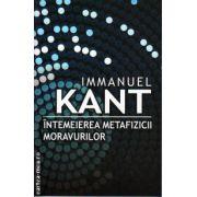 Intemeierea metafizicii moravurilor ( editura: All, autor: Immanuel Kant, ISBN 978-606-587-248-6 )