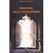 Sadhana Calea desavarsirii ( Editura : One Book , Autor : Tagore ISBN 978-606-93577-0-5 )