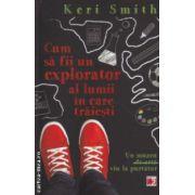 Cum sa fii un explorator al lumii in care traiesti ( Editura : Paralela 45 , Autor : Keri Smith , ISBN 978-973-47-1767-5 )