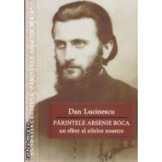 Parintele Arsenie Boca un sfant al zilelor noastre ( Editura: Siaj, Autor: Dan Lucinescu ISBN 978-973-88898-3-5 )