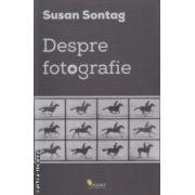 Despre fotografie ( Editura : Vellant , Autor : Susan Sontag ISBN 978-973-1984-16-2 )