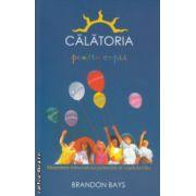 Calatoria pentru copii Eliberarea minumatului potential al copilului tau ( Editura : Adevar divin , Autor : Brandon Bays ISBN 978-606-8420-52-3 )
