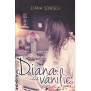 Diana cu vanilie ( Editura : All , Autor : Diana Sorescu ISBN 978-973-724-863-3 )