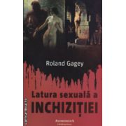 Latura sexuala a Inchizitiei ( Editura : Andromeda Publishing House , Autor : Roland Gagey ISBN 978-606-93499-0-8 )