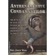 Antrenamentul condamnatilor ( Editura  : Casa , Autor : Paul '' Coach'' Wade ISBN 978-606-8527-40-6 )