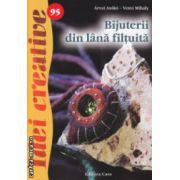 Bijuterii din lana filtuita  nr 95 ( Editura : Casa , Autor : Arvai Aniko , Vetro Mihaly ISBN 978-606-8527-47-5 )