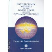 Intelepciunea angelica despre divina iubire si despre divina intelepciune ( Editura : Firul Ariadnei , Autor : Emanuel Swedenborg )