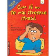 Cum sa nu te mai streseze stresul ( Editura : Gama , Autor : Trevor Romain , Elizabeth Verdick ISBN 978-973-149-435-7 )