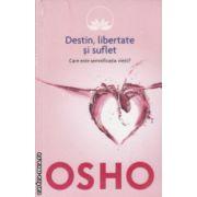 Destin libertate si suflet Care este semnificatia vietii? ( Editura: Litera, Autor: OSHO ISBN 978-606-686-687-3 )