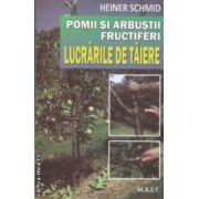 Pomii si Arbustii Fructiferi  Lucrarile de taiere ( Editura : Mast , Autor : Heiner Schmid ISBN 978-973-8011-84-7 )
