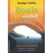 Boala ca simbol ( Editura: Adevar Divin, Autor: Ruediger Dahlke ISBN 978-606-8420-55-4 )