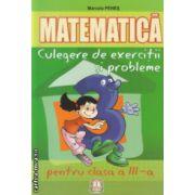Matematica culegere de exercitii si probleme pentru clasa a III a ( Editura : Penes , Autor : Marcela Penes ISBN 9789737660602 )