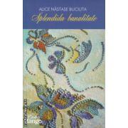 Splendida brutalitate ( Editura: Cartile Tango, Autor: Alice Nastas Buciuta ISBN 978-606-93700-0-1 )
