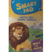 Smart Pad Cartea mea despre animale ( Editura : Girasol  ISBN 978-606-525-8 )