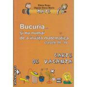 Bucuria ... si nu numai de a invata matematica clasele III-IV  carte de vacanta ( Editura : LVS Crepuscul , Autor : Elena Rosu , Olguta Elena Marin ISBN 973-8265-59-2 )