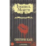 Ingerul Mortii ( Editura : National , Autor : Christofor Black ISBN 978-973-659-343-0 )