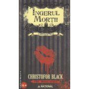 Ingerul Mortii ( Editura : National , Autor : Christofor Black ISBN 978-973-659-343-0 )