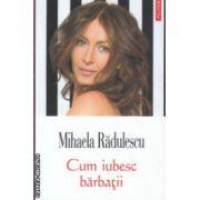 Cum iubesc barbatii ( Editura : Polirom , Autor : Mihaela Radulescu ISBN 978-973-46-4633-3 )