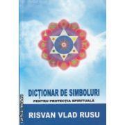 Dictionar de simboluri pentru protectia spirituala ( Editura : Trinity , Autor : Risvan Vlad Rusu ISBN 978-606-93202-5-9 )