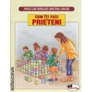 Povesti care modeleaza caracterul copiilor Cum iti faci prieteni ( Editura: Aramis ISBN 978-606-706-016-4 )