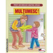 Povesti care modeleaza caracterul copiilor Multumesc ( Editura : Aramis ISBN 978-606-706-013-3 )