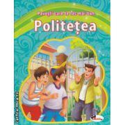 Povest care te fac mai bun Politetea ( Editura : Aramis ISBN 978-606-706-018-8)