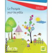 Le francais pour les petits caiet de lucru pentru clasa I ( Editura : Booklet , Autor : Madalina Florea , Florentina Ionita ISBN 978-606-590-211-4 )